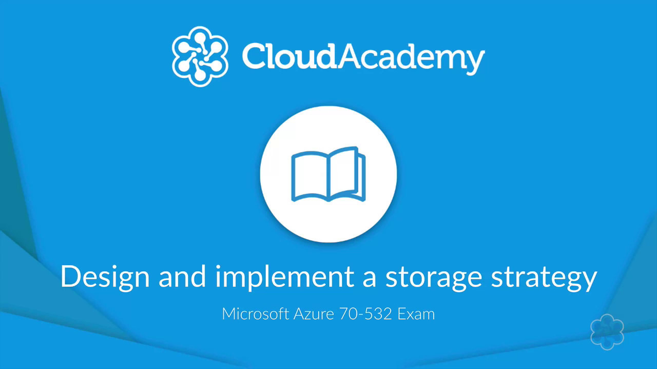 Design And Implement A Storage Strategy For Azure 70 532