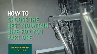 How to choose the best mountain bike for you - Part 1