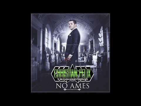 No Ames-Cristian Felix Y Su Maximo Grado