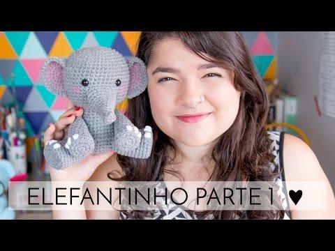 Amigurumi do Zero #36 - Como Fazer um Elefante ♥ - Parte 1