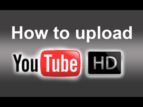 How to Upload 720p/1080p Full HD Videos to YouTube