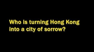 Who is turning Hong Kong into a city of sorrow?