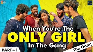 When You're the Only Girl in the Gang| | Part-1 | The Gang | Poornima Ravi | Araathi | Tamada Media