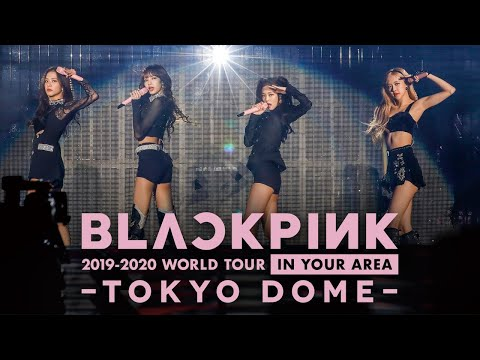 BLACKPINK 2019-2020 WORLD TOUR IN YOUR AREA -TOKYO DOME- (Live) - BLACKPINK смотреть онлайн в hd качестве - VIDEOOO
