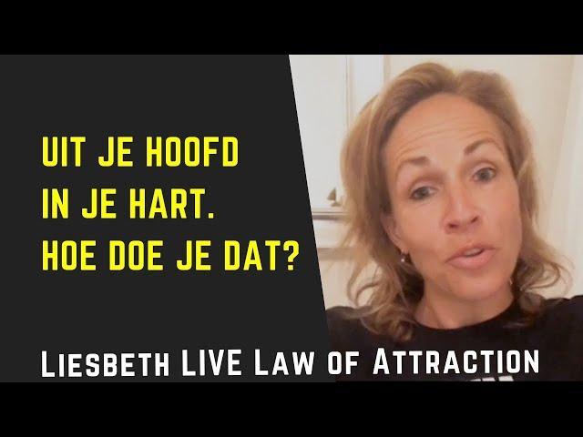Uit je hoofd in je hart. Hoe doe je dat? | Liesbeth LIVE Law of Attraction aflevering 7