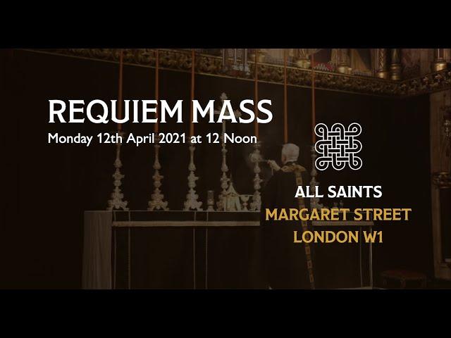 Sung Requiem Mass for Philip, Duke of Edinburgh on the 12th April 2021