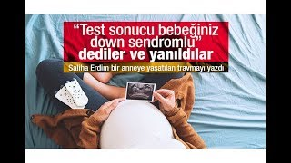 Saliha Erdim : Test sonucu bebeğiniz down sendromlu dediler ve yanıldılar