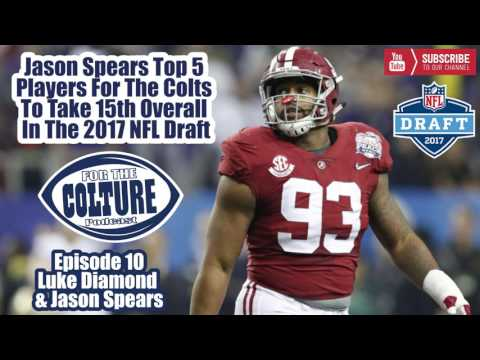 Jason Spears Top 5 Players For The Colts 15th Overall In The 2017 NFL Draft [The COLTure Ep. 10]