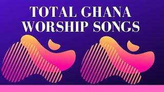 Total Ghana Worship Songs