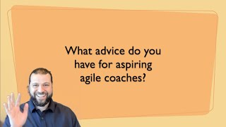 Advice for aspiring agile coaches
