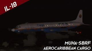 FS2004 | Aero Caribbean | IL-18 Cargo | MUHA-SBRF