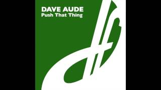 Dave Aude - Push That Thing (Dave's Loophole Dub)
