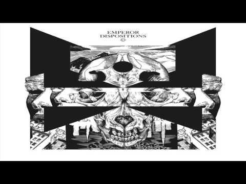 Emperor -  Dispositions (ft. Peta Oneir)
