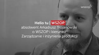 absolwent Arkadiusz Trojanowski o WSZOP i kierunku Zarządzanie i inżynieria produkcji