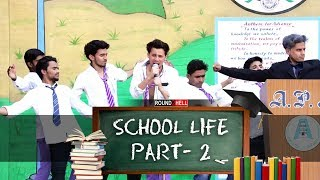 SCHOOL LIFE PART-2 | Round2hell | R2h
