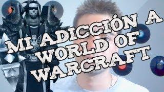 Video Mi Adicción al World of Warcraft download MP3, 3GP, MP4, WEBM, AVI, FLV Desember 2017