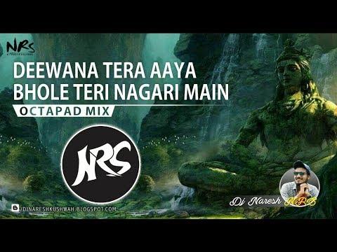 Deewana Tera Aaya Bhole Teri Nagari Main | Octapad Mix | Dj NARESH NRS | 2018