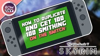SKYRIM (SWITCH EDITION) | HOW TO DUPLICATE ANYTHING AND GET 100 IN SMITHING (WORKS 2017-2018)
