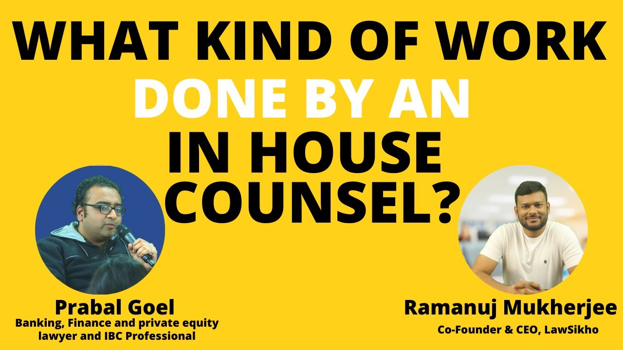 Download What is the kind of work done by an In house counsel?   Prabal Goel & Ramanuj Mukherjee   LawSikho