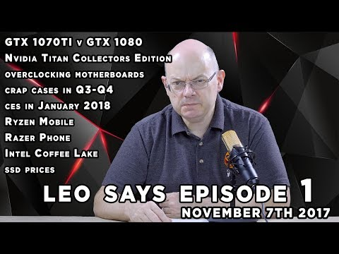 Leo Says - Ep 1: GTX 1070ti pricing, crap cases, Titan Collectors Edition, Ryzen Mobile
