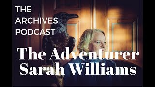 The Adventurer – Sarah Williams for The Archives Podcast hosted by Teres Hallman.