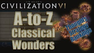 Civilization 6: A to Z - Classical Wonders - Thoughts, Strategy, Rankings [Includes RAF Changes!]
