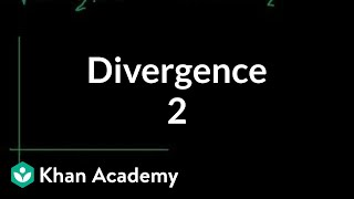 Divergence 2 Multivariable Calculus Khan Academy