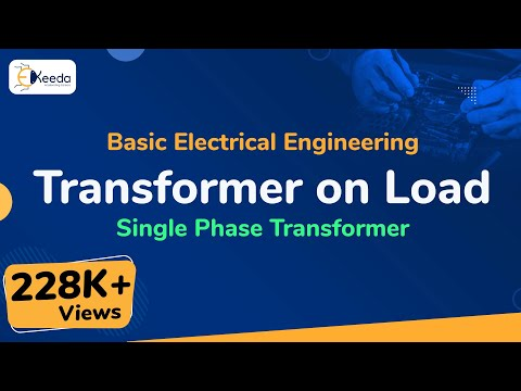 Transformer on Load - Single Phase Transformer - Basic Electrical Engineering - First Year Engg