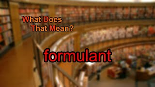 What does formulant mean?