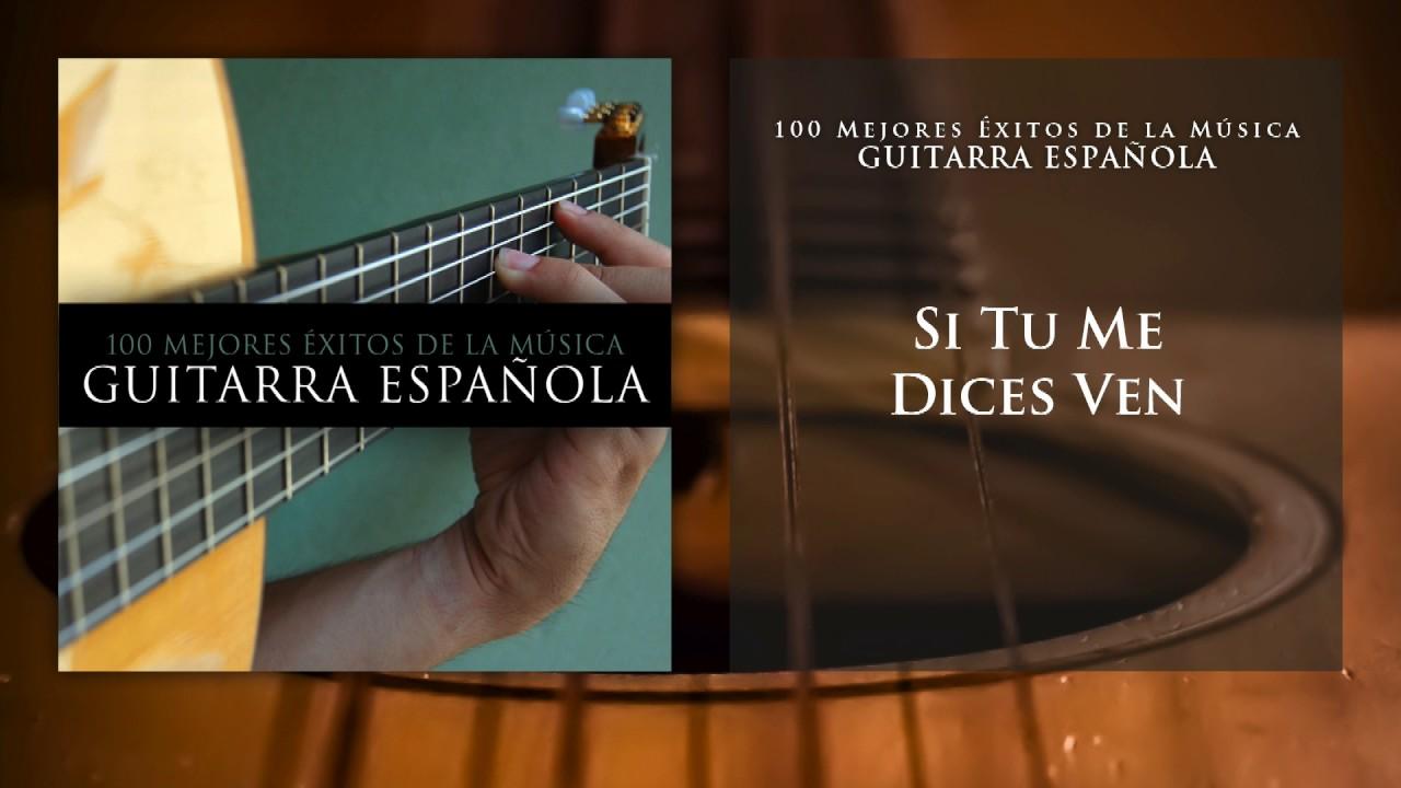 Si Tú Me Dices Ven Guitarra Española Youtube