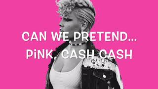 P!nk - Can We Pretend (Lyric) ft. Cash Cash