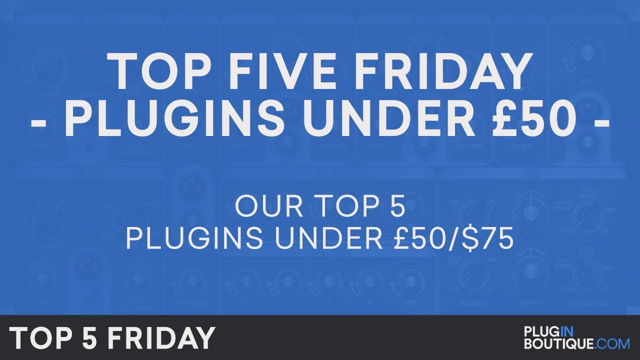 Plugin Boutique Top 5 Friday: Favorite plugins under 50 GBP