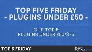 Best Software Plugins VST 2018 Under 50 GBP | Top Five Friday | Free Trials
