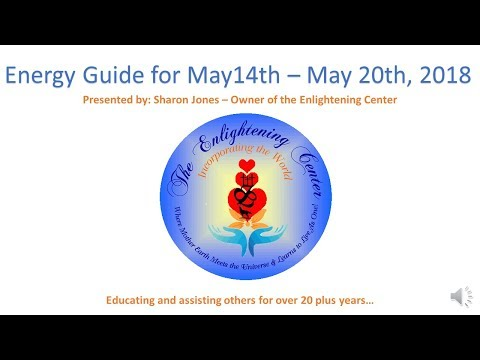 Enlightening Center's Energy Guide for May 14th - May 20th, 2018 Presented by Sharon Jones