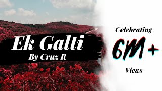 Ek Galti | Remix | DJ Cruz R | Visuals By Abhishek Baderiya