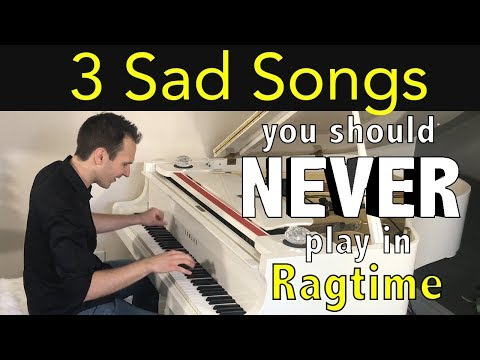 3 Sad Songs you should NEVER play in Ragtime!!