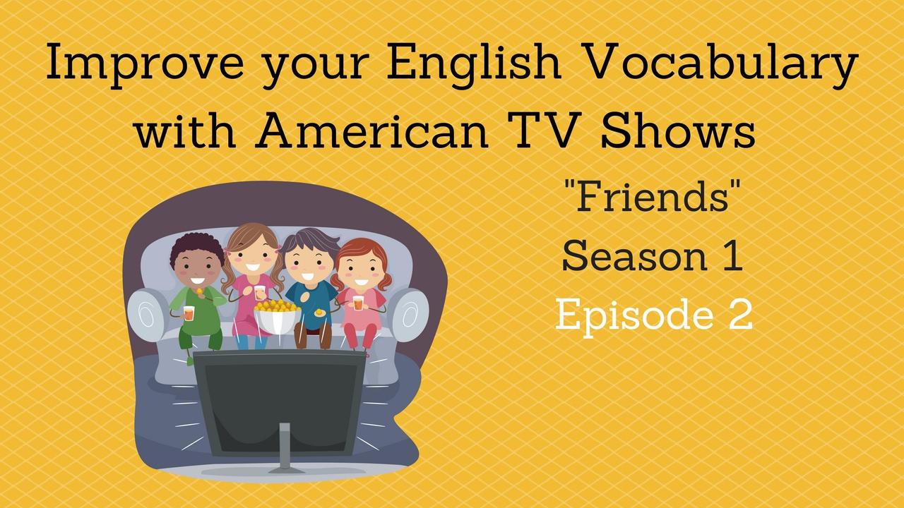 Improve your English Vocabulary: Friends Season 1, Episode 2