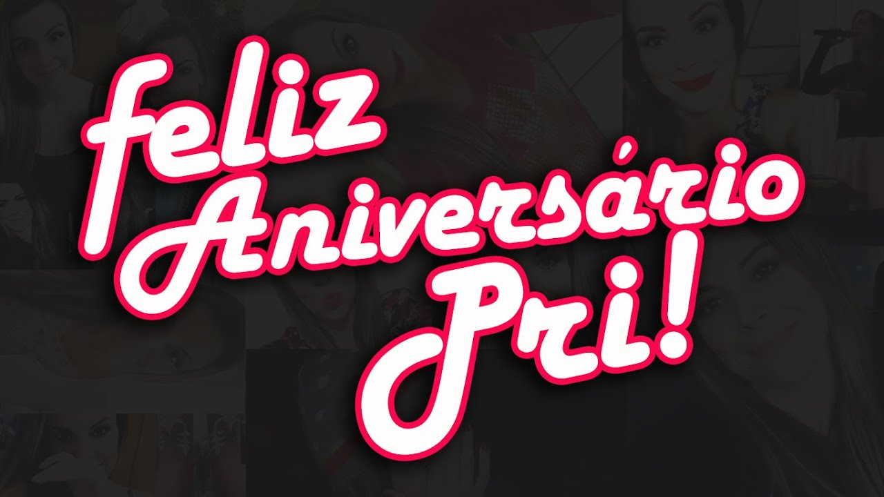 Feliz Aniversário Youtube: Feliz Aniversário, Priscila Nunes! ♥