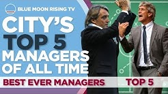 MANCHESTER CITY'S TOP 5 MANAGERS OF ALL TIME