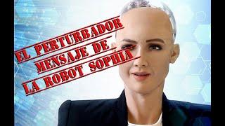 EL PERTURBADOR MENSAJE DE SOPHIA LA ROBOT | #HansonRobotics | #SophiaRobot