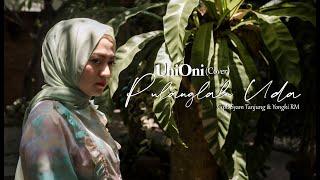 Pulanglah Uda - Uni Oni (Music Video Cover)