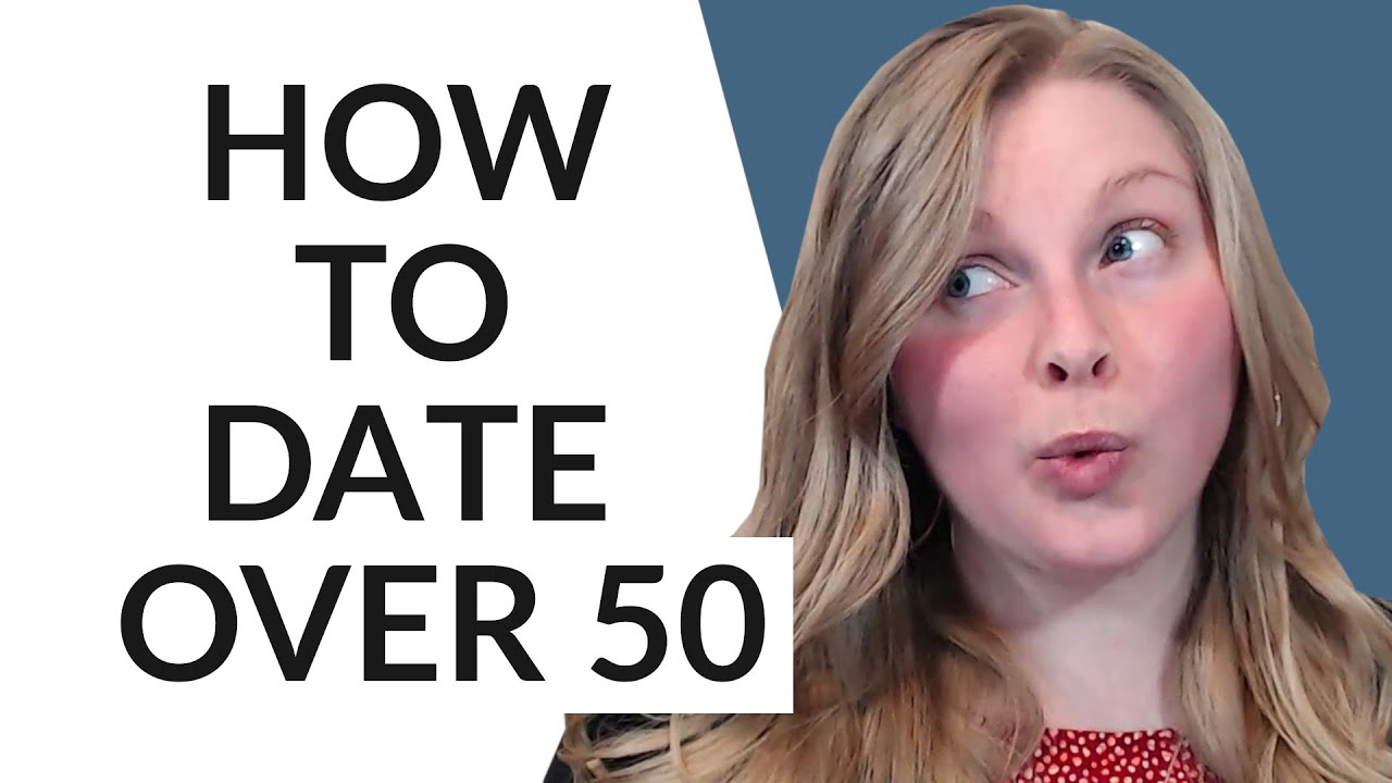 HOW TO DATE WHEN YOURE OVER 50 (DATING TIPS AND ADVICE) - YouTube