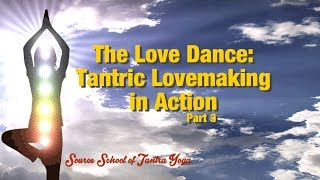 The Love Dance: Tantric Lovemaking Positions (Part 3)