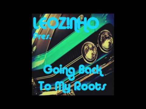 LEOZ!NHO pres. Going Back To My Roots (LEOZ!NHO Podcast 08/2014)