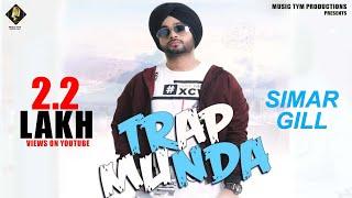 Trap Munda (Full Song) | Simar Gill | New Punjabi Songs 2018 | Latest Punjabi Songs 2018 | Music Tym