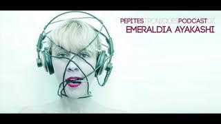 PépitesTroniquesPodcast #07 with Emeraldia Ayakashi