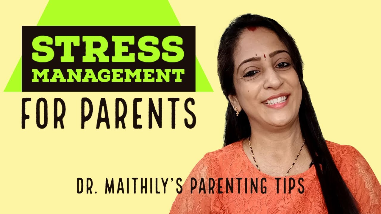Stress Management for Parents | Dr. Maithily's Parenting Tips and Advice