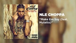 NLE Choppa - Make Em Say (feat. Mulatto) [Official Audio]