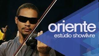 """""""Oriental brasileiro"""" - Oriente no Estúdio Showlivre 2014"""