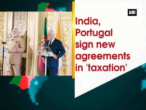 India, Portugal sign new agreements in 'taxation' - Portugal News